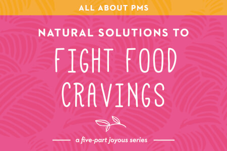 Part 1 of PMS: Natural Solutions for Food Cravings Plus Recipes